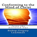 Conforming to the Mind of Christ: Jesus the Anointed One | Bishop Gregory Leachman