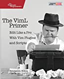 The VimL Primer: Edit Like a Pro with Vim Plugins and Scripts offers