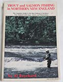 Trout and Salmon Fishing in Northern, New England: A Guide to Selected Waters in Maine, New Hampshire, Vermont, and Massachusetts