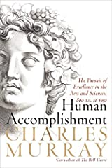 Human Accomplishment: The Pursuit of Excellence in the Arts and Sciences, 800 B.C. to 1950 Hardcover
