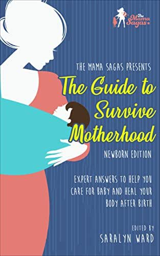 The Guide to Survive Motherhood: Newborn Edition: Expert Answers to Help You Care for Baby and Heal Your Body After Birth