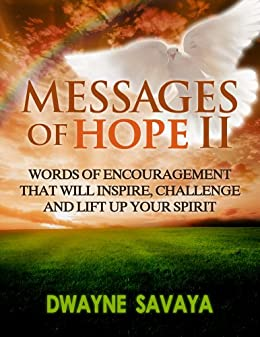 Messages Of Hope Volume 2: Words of Encouragement That Will Inspire, Challenge and Lift Up Your Spirit by [Savaya, Dwayne]