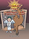 Charlie, the Christmas Camel, Carol Katrana, 1477277102