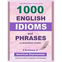 1000 English Idioms and Phrases: American Idioms dictionary with conversation, explanation and examples (coach shane's english expression) (Volume 5)