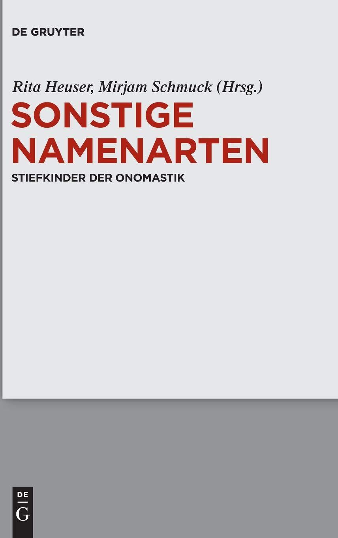 Sonstige Namenarten: Stiefkinder der Onomastik Gebundenes Buch – 25. Juni 2018 Rita Heuser Mirjam Schmuck De Gruyter 311054475X