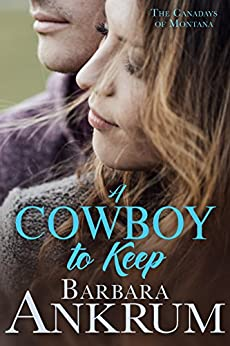 A Cowboy to Keep (The Canadays of Montana Book 4) by [Ankrum, Barbara]