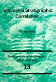 Automated Stratigraphic Correlation, F.P. Agterberg, 0444882537