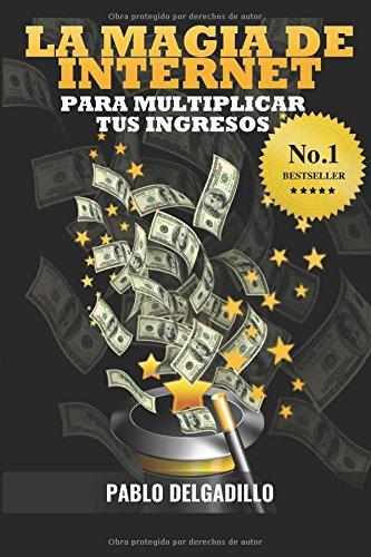 Descargar Libro La Magia De Internet Para Multiplicar Tus Ingresos Pablo Delgadillo