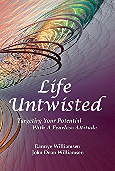 Life Untwisted: Targeting Your Potential With A Fearless Attitude by [Williamsen, Dannye, Williamsen, John Dean]