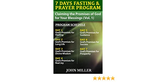7 Days Fasting & Prayer Program: Claiming the Promises of God for Your  Blessings (Volume 1) — Divine Healing, Long Life, Divine Wisdom, Divine
