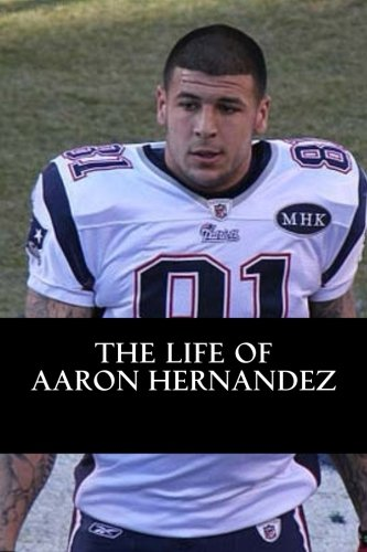 The Life of Aaron Hernandez