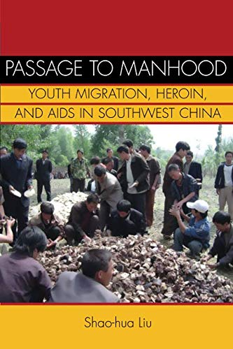 Passage to Manhood: Youth Migration, Heroin, and AIDS in Southwest China