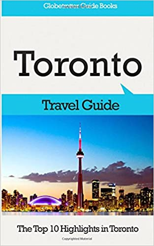 Toronto Travel Guide: The Top 10 Highlights in Toronto: Marc Cook: 9781518802164: Amazon.com: Books