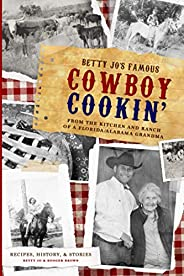 Betty Jo's Famous Cowboy Cookin': From the Kitchen and Ranch of a Florida / Alabama