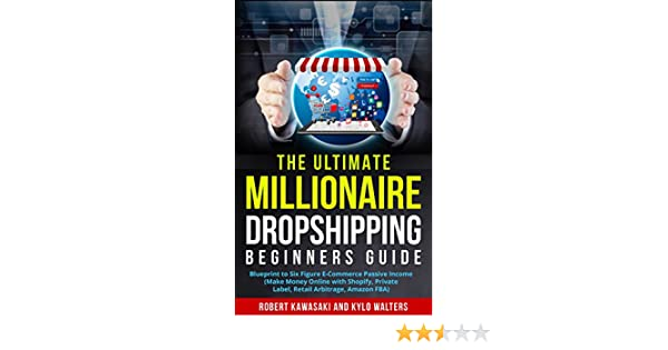 Dropshipping: The Ultimate Millionaire Dropshipping Beginners Guide: Blueprint to Six Figure E Commerce Passive Income (Make Money Online with ...