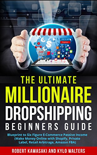 Dropshipping: The Ultimate Millionaire Dropshipping Beginners Guide:  Blueprint to Six Figure E Commerce Passive Income (Make Money Online with