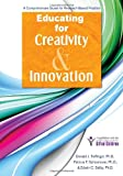 Educating for Creativity and Innovation : A Comprehensive Guide for Research-Based Practice, Treffinger, Donald and Schoonover, Patricia, 159363952X