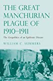 The Great Manchurian Plague Of 1910-1911 : The Geopolitics of an Epidemic Disease, Summers, William C., 0300183194