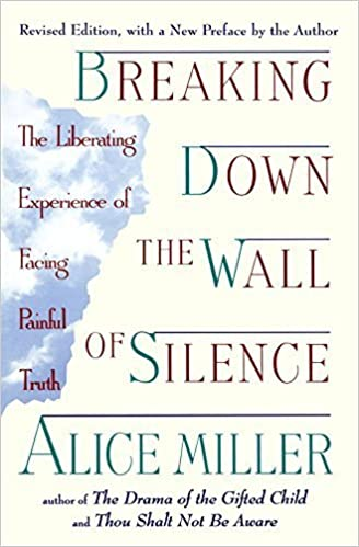 Book Breaking Down the Wall of Silence: The Liberating Experience of Facing Painful Truth by Alice Miller (1997-01-01)