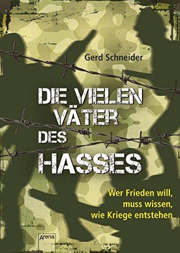 Die vielen Väter des Hasses: Wer Frieden will, muss wissen, wie Kriege entstehen