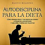 Autodisciplina para la Dieta [Self-Discipline for Diet] | Martin Meadows