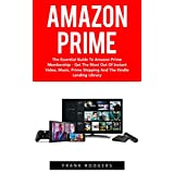 Amazon Prime: The Essential Guide To Amazon Prime Membership - Get The Most Out Of Instant Video, Music, Prime Shipping And The Kindle Lending Library ... Amazon Prime Membership, Prime Photos)