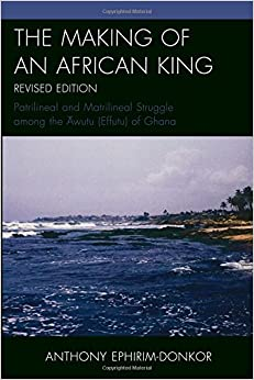 Book The Making of an African King: Patrilineal and Matrilineal Struggle Among the ?wutu (Effutu) of Ghana