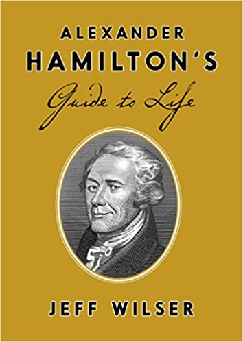 Amazoncom Alexander Hamiltons Guide To Life 9780451498090 Jeff