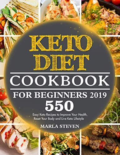 KETO DIET COOKBOOK FOR BEGINNERS 2019: 550 Easy Keto Recipes to Improve Your Health, Reset Your Body and Live Keto Lifestyle by Marla Steven