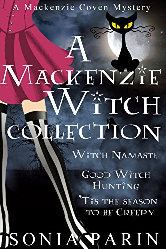 A Mackenzie Witch Collection: Witch Namaste, Good Witch Hunting, 'Tis the Season to be Creepy (A Mackenzie Coven Mystery Book (Collection Witch)