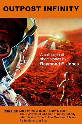 Outpost Infinity (Complete Collection of Short Stories by Raymond F. Jones Book 3)