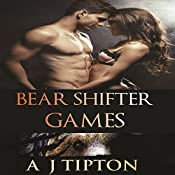 Bear Shifter Games: A Four Story Paranormal Shifter Collection   AJ Tipton