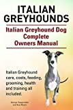 Italian Greyhound. Italian Greyhound care, costs, feeding, grooming, health and training all included. Italian Greyhound Dog Complete Owners Manual.