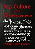Pop Culture in the Whedonverse: All the References in Buffy, Angel, Firefly, Dollhouse, Agents of S.H.I.E.L.D., Cabin in the Woods, The Avengers, Doctor Horrible, In Your Eyes, Comics and More