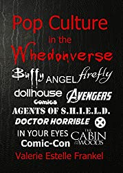 Pop Culture in the Whedonverse: All the References in Buffy, Angel, Firefly, Dollhouse, Agents of S.H.I.E.L.D., Cabin in the Woods, The Avengers, Doctor ... Your Eyes, Comics and More (English Edition)