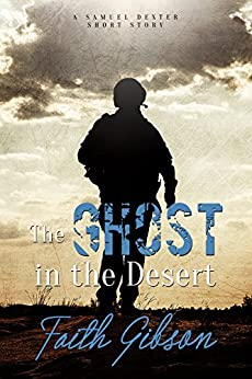 The Ghost in the Desert: A Samuel Dexter Short Story by [Gibson, Faith]