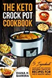 The Keto Crock Pot Cookbook: 5 Ingredients or Less Quick, Easy & Delicious Ketogenic Crock Pot Recipes for Fast & Healthy Meals (Keto Crock Pot Series) (Volume 1)
