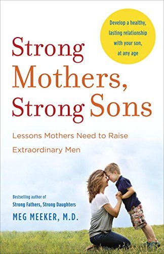 Strong Mothers, Strong Sons: Lessons Mothers Need to