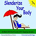 Slenderize Your Body: 60 EFT Tapping Scripts to Melt off Pounds Audiobook by Cynthia Magg Narrated by Rebecca Ortese