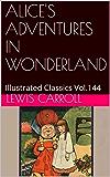 ALICE'S ADVENTURES IN WONDERLAND: Illustrated Classics Vol.144