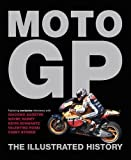 Moto GP: The Illustrated History by Michael Scott (2013-10-01)