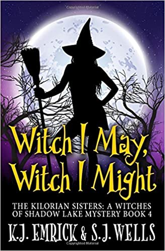 Witch I May, Witch I Might (The Kilorian Sisters: A Witches of Shadow Lake Mystery)