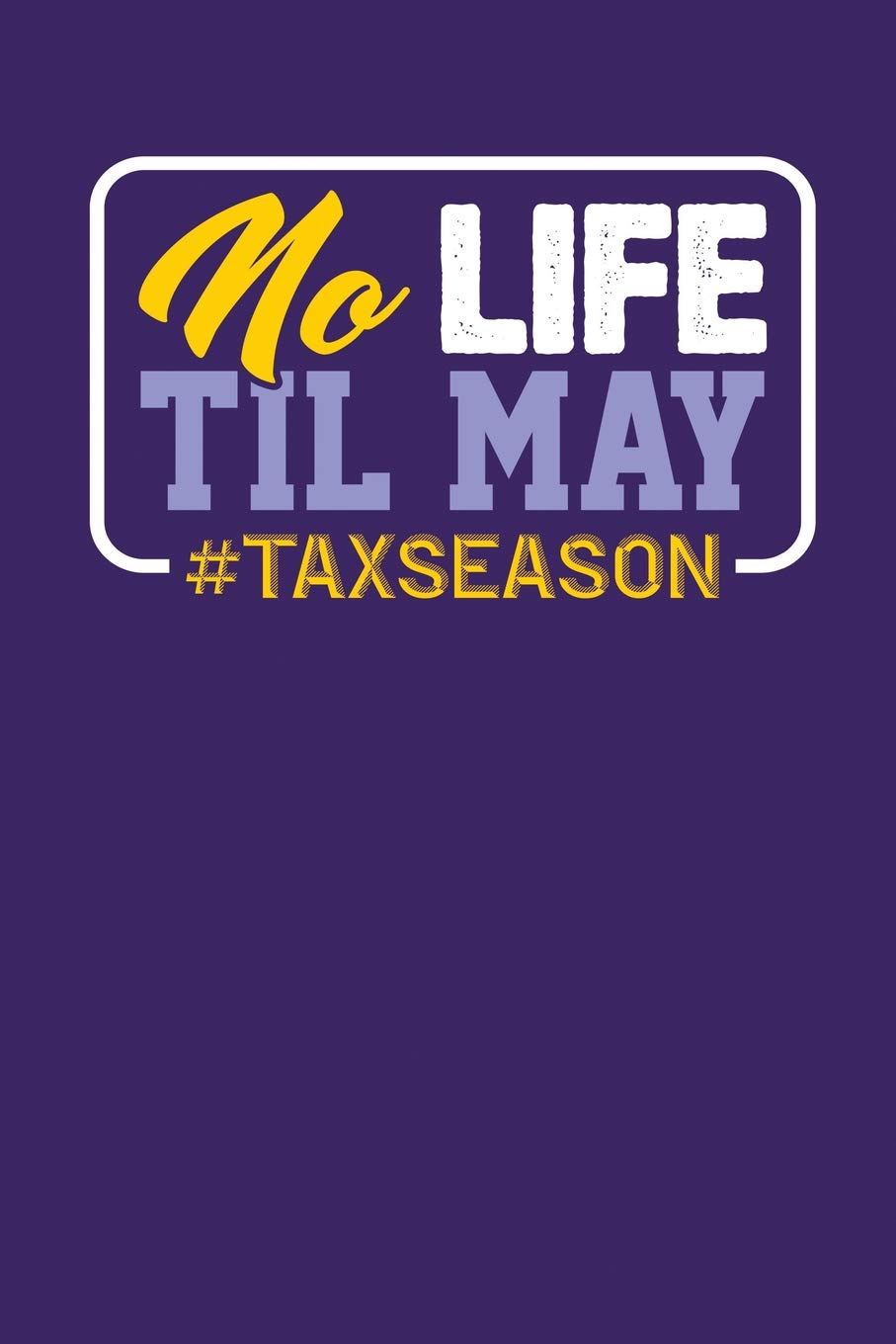 No Life Til May #TaxSeason: Dark Purple, Yellow & Purple Design, Blank College Ruled Line Paper Journal Notebook for Accountants and Their Families. ... Book: Journal Diary For Writing and Notes) ebook
