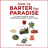 How to Barter for Paradise: My Journey through 14 Countries, Trading Up from an Apple to a House in Hawaii