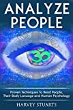 Analyze People: Learn How To Read People, Their Body Language And Personalilty Type. (Analyze People, Human Psycology, Speed Reading People, Mind Management, Influence People, Cold Reading, Lying )