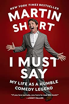 I Must Say: My Life As a Humble Comedy Legend by [Short, Martin]