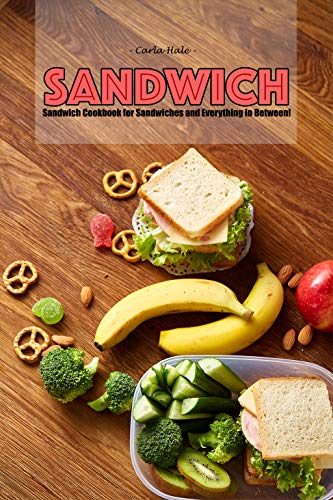 Sandwiches: Sandwich Cookbook for Sandwiches and Everything in Between! (English Edition)