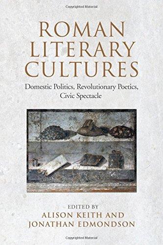 Roman Literary Cultures: Domestic Politics, Revolutionary Poetics, Civic Spectacle (Phoenix Supplementary - Toronto Spectacle