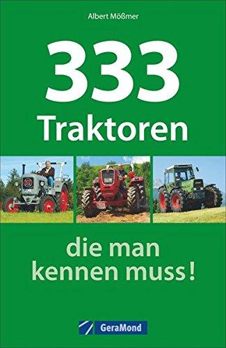 333 Traktoren, die man kennen muss! Taschenbuch – 17. November 2014 Albert Mößmer GeraMond Verlag 3862457435 Nutzfahrzeuge