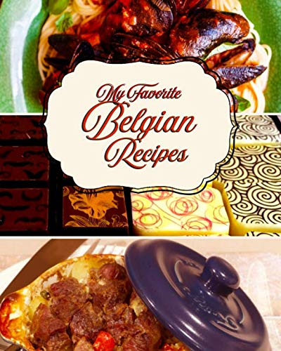 My Favorite Belgian Recipes: 150 Pages to Keep my Favorite Sweet and Savory Recipes from Belgium by Yum Treats Press